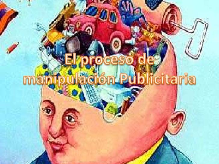 El proceso de manipulación Publicitaria<br />