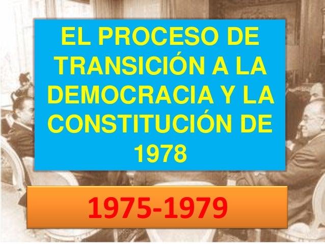 EL PROCESO DETRANSICIÓN A LADEMOCRACIA Y LACONSTITUCIÓN DE19781975-1979