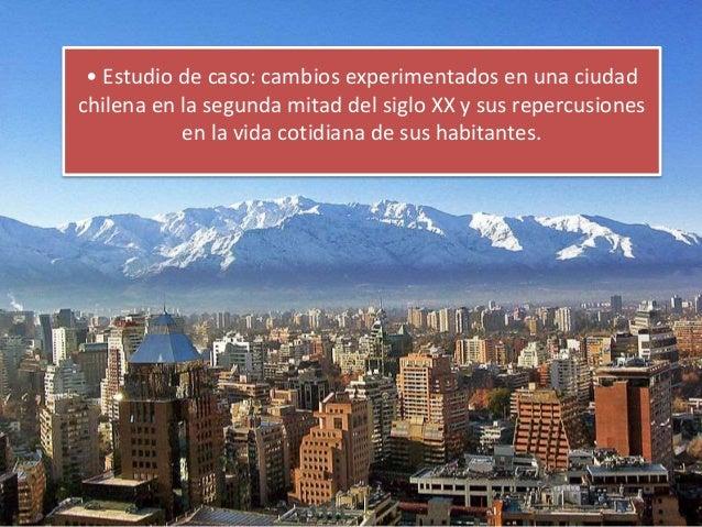• Estudio de caso: cambios experimentados en una ciudad chilena en la segunda mitad del siglo XX y sus repercusiones en la...