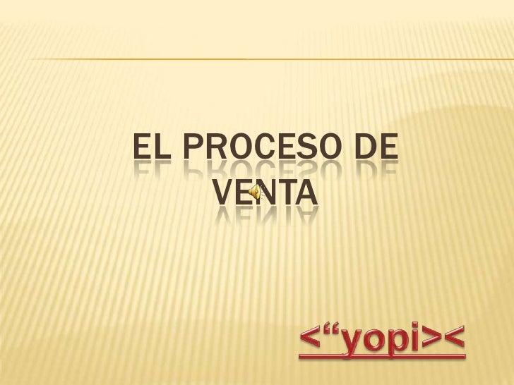 """El proceso de venta<br /><""""yopi><<br />"""