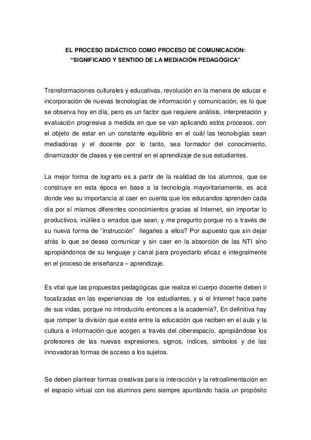 """EL PROCESO DIDÁCTICO COMO PROCESO DE COMUNICACIÓN:         """"SIGNIFICADO Y SENTIDO DE LA MEDIACIÓN PEDAGÓGICA""""Transformacio..."""