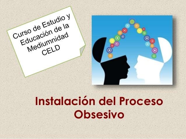 Instalación del Proceso Obsesivo