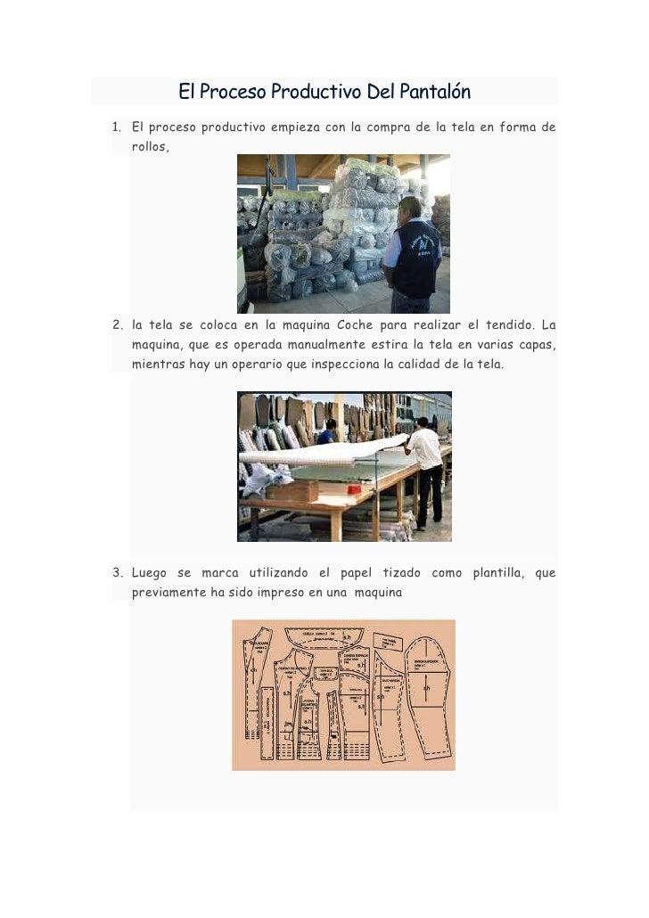 El Proceso Productivo Del Pantalón1. El proceso productivo empieza con la compra de la tela en forma de   rollos,2. la tel...