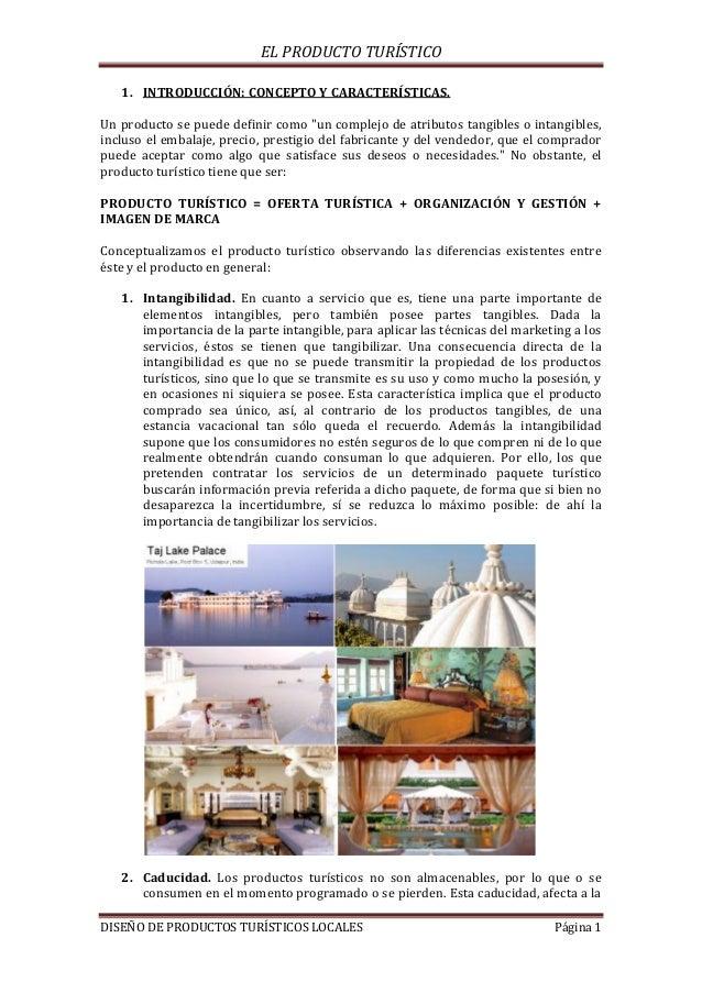 EL PRODUCTO TURÍSTICO DISEÑO DE PRODUCTOS TURÍSTICOS LOCALES Página 1 1. INTRODUCCIÓN: CONCEPTO Y CARACTERÍSTICAS. Un prod...