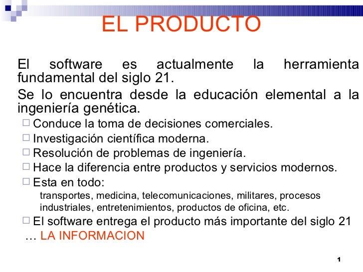 EL PRODUCTO <ul><li>El software es actualmente la herramienta fundamental del siglo 21. </li></ul><ul><li>Se lo encuentra ...