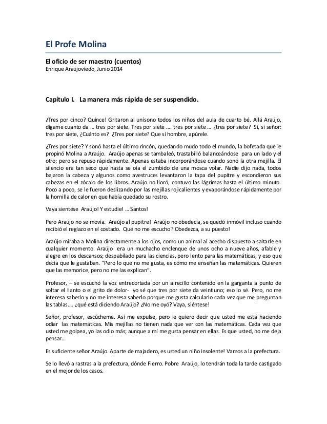 El Profe Molina El oficio de ser maestro (cuentos) Enrique Araújoviedo, Junio 2014 Capítulo I. La manera más rápida de ser...