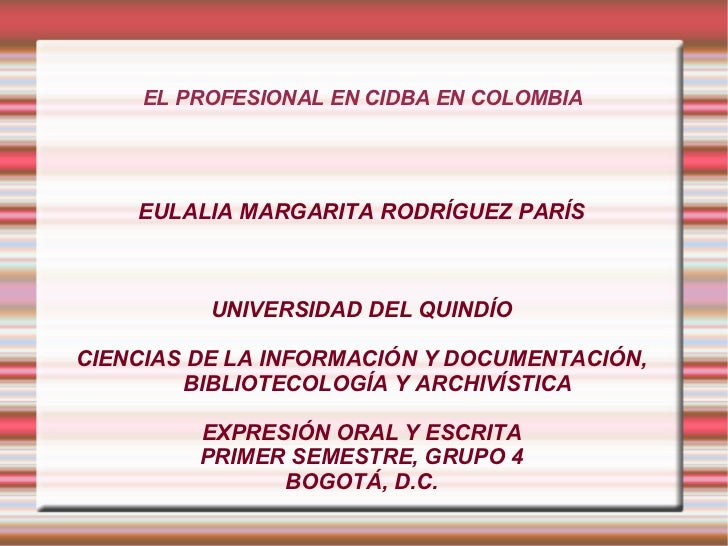 EL PROFESIONAL EN CIDBA EN COLOMBIA EULALIA MARGARITA RODRÍGUEZ PARÍS UNIVERSIDAD DEL QUINDÍO CIENCIAS DE LA INFORMACIÓN Y...