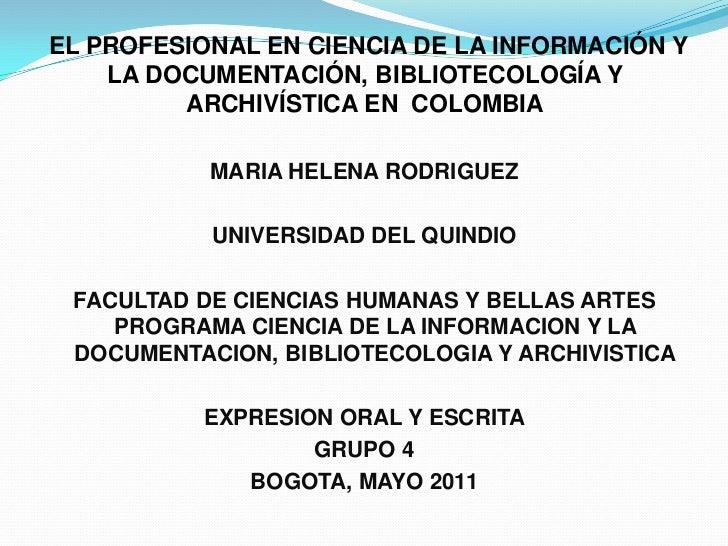 EL PROFESIONAL EN CIENCIA DE LA INFORMACIÓN Y LA DOCUMENTACIÓN, BIBLIOTECOLOGÍA Y ARCHIVÍSTICA EN  COLOMBIA<br />MARIA HEL...