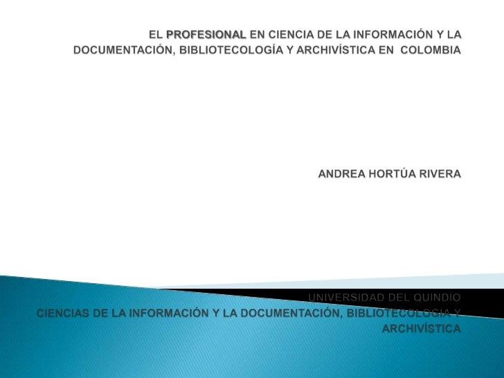 EL PROFESIONAL EN CIENCIA DE LA INFORMACIÓN Y LA  DOCUMENTACIÓN, BIBLIOTECOLOGÍA Y ARCHIVÍSTICA EN COLOMBIA              ...