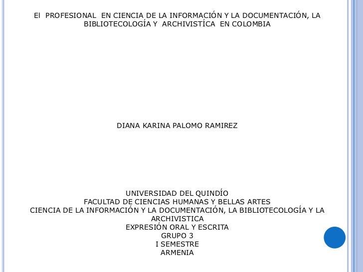 El  PROFESIONAL  EN CIENCIA DE LA INFORMACIÓN Y LA DOCUMENTACIÓN, LA BIBLIOTECOLOGÍA Y  ARCHIVISTÍCA  EN COLOMBIA<br />DIA...