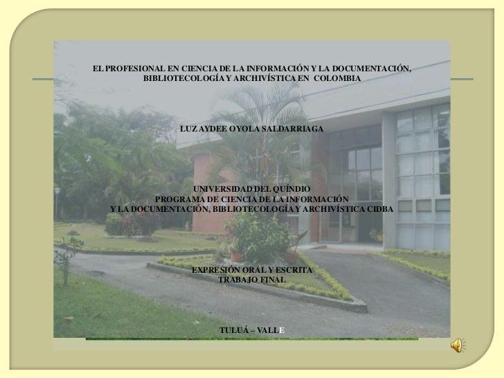 EL PROFESIONAL EN CIENCIA DE LA INFORMACIÓN Y LA DOCUMENTACIÓN, BIBLIOTECOLOGÍA Y ARCHIVÍSTICA EN  COLOMBIA <br />LUZ AYDE...