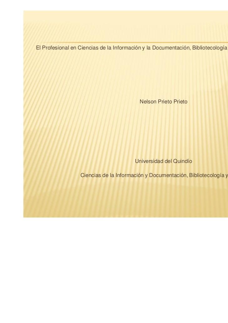 El Profesional en Ciencias de la Información y la Documentación, Bibliotecología y Archivística en Colombia               ...