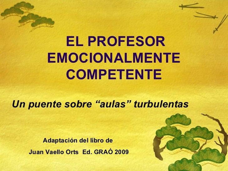 """EL PROFESOR        EMOCIONALMENTE          COMPETENTEUn puente sobre """"aulas"""" turbulentas       Adaptación del libro de   J..."""