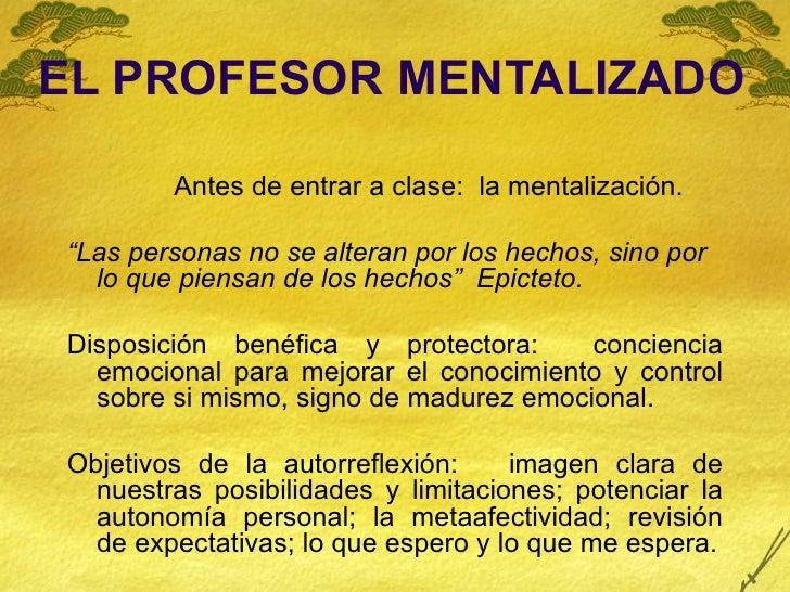 """EL PROFESOR MENTALIZADO <ul><li>Antes de entrar a clase:  la mentalización. </li></ul><ul><li>"""" Las personas no se alteran..."""