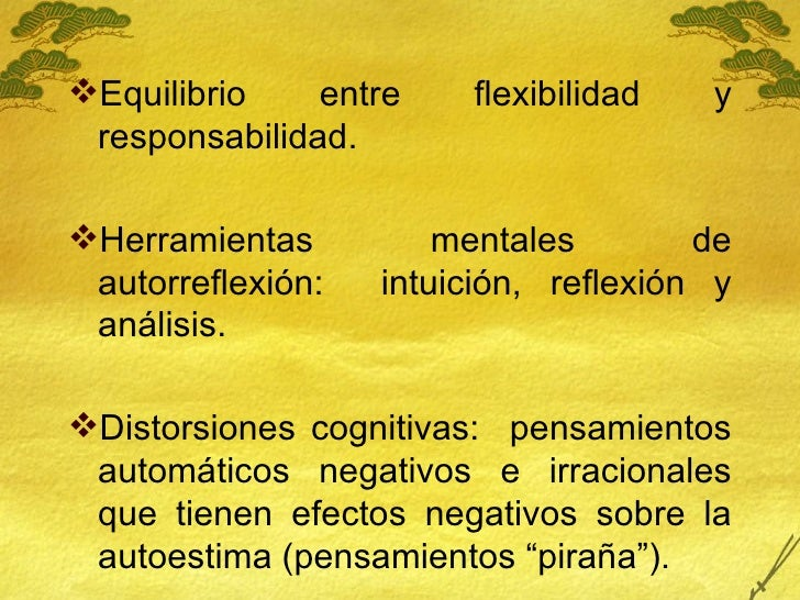 <ul><li>Equilibrio entre flexibilidad y responsabilidad. </li></ul><ul><li>Herramientas mentales de autorreflexión:  intui...