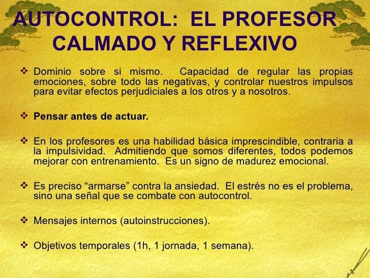 AUTOCONTROL:  EL PROFESOR CALMADO Y REFLEXIVO <ul><li>Dominio sobre si mismo.  Capacidad de regular las propias emociones,...