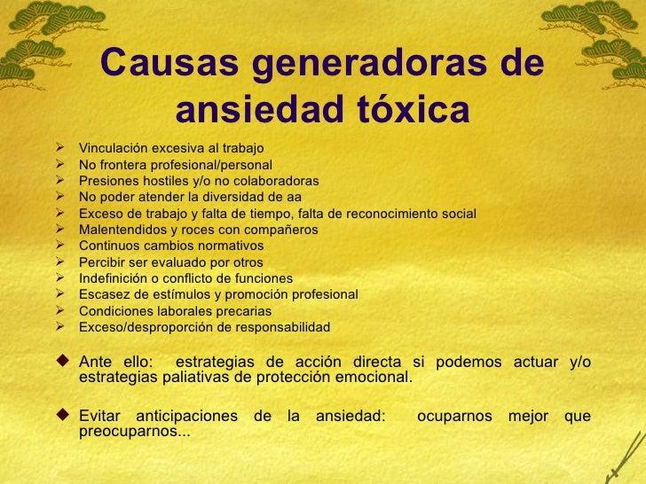 Causas generadoras de ansiedad tóxica <ul><li>Vinculación excesiva al trabajo  </li></ul><ul><li>No frontera profesional/p...