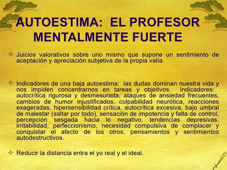 AUTOESTIMA:  EL PROFESOR MENTALMENTE FUERTE <ul><li>Juicios valorativos sobre uno mismo que supone un sentimiento de acept...
