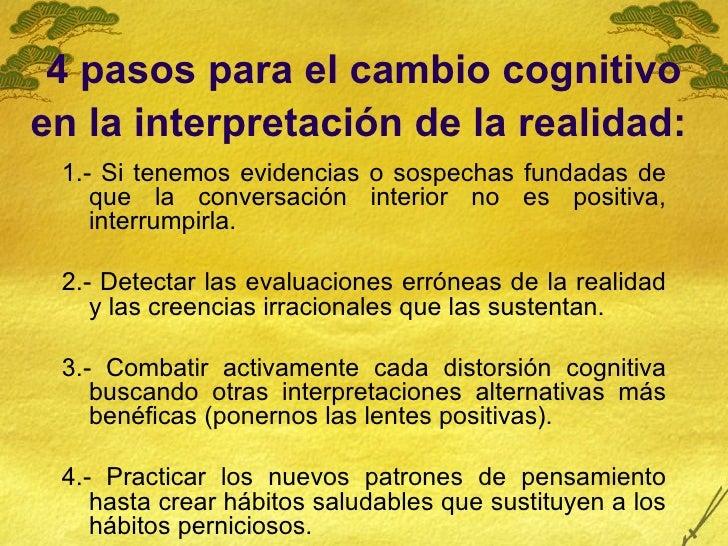 4 pasos para el cambio cognitivo en la interpretación de la realidad:   <ul><li>1.- Si tenemos evidencias o sospechas fund...