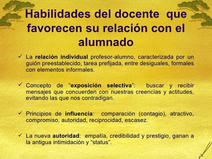 Habilidades del docente  que favorecen su relación con el alumnado <ul><li>La  relación individual  profesor-alumno, carac...