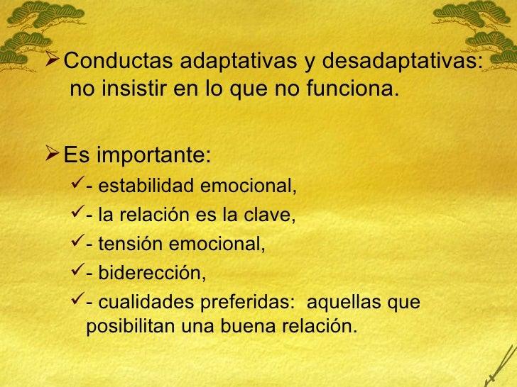 <ul><li>Conductas adaptativas y desadaptativas:  no insistir en lo que no funciona.  </li></ul><ul><li>Es importante:  </l...