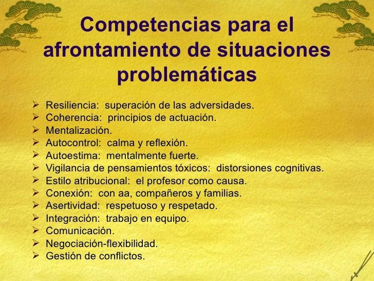 Competencias para el afrontamiento de situaciones problemáticas <ul><li>Resiliencia:  superación de las adversidades. </li...