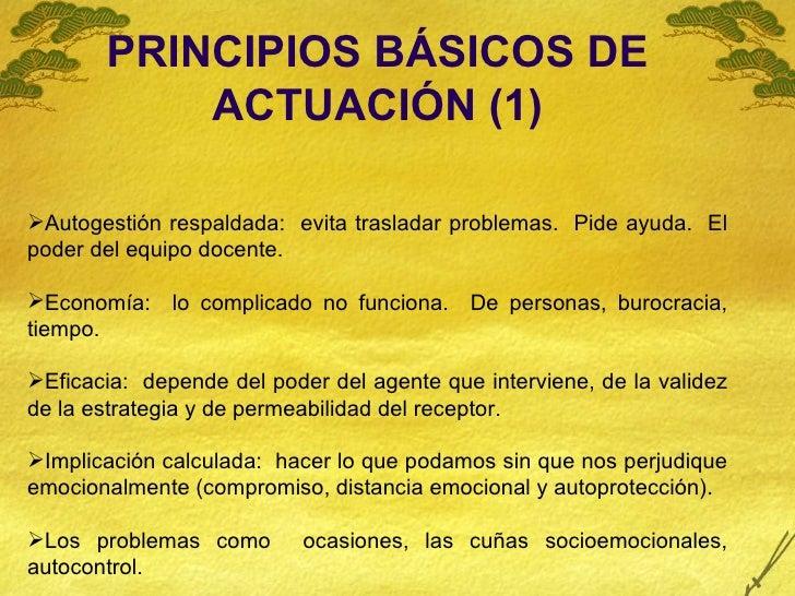<ul><li>PRINCIPIOS BÁSICOS DE ACTUACIÓN (1) </li></ul><ul><li>Autogestión respaldada:  evita trasladar problemas.  Pide ay...