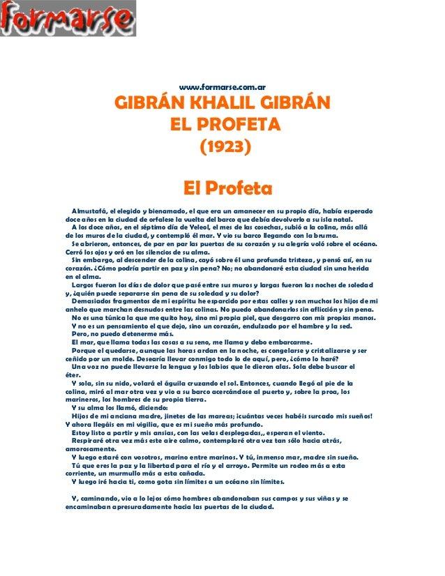 www.formarse.com.ar  GIBRÁN KHALIL GIBRÁN  EL PROFETA  (1923)  El Profeta  Almustafá, el elegido y bienamado, el que era u...