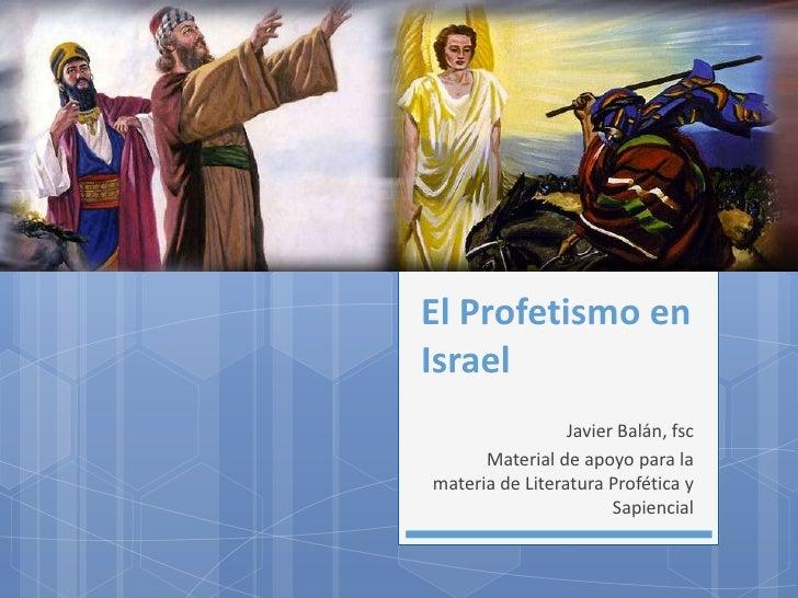 El Profetismo enIsrael                 Javier Balán, fsc      Material de apoyo para lamateria de Literatura Profética y  ...