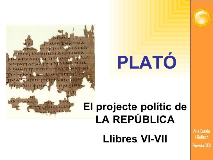 PLATÓ El projecte polític de LA REPÚBLICA Llibres VI-VII Ana Estela i Gallach Florida CES Ana Estela i Gallach Florida CES