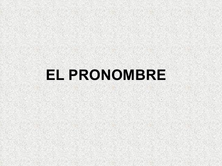 EL PRONOMBRE           .