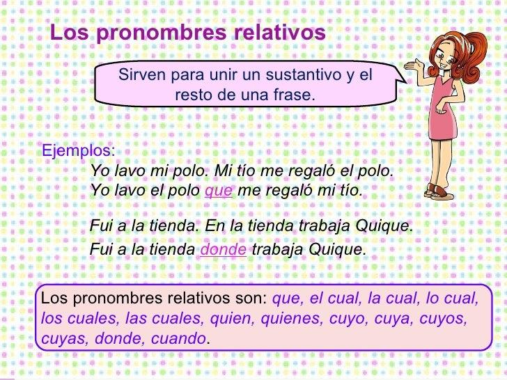 Los pronombres relativos Los pronombres relativos son:  que, el cual, la cual, lo cual, los cuales, las cuales, quien, qui...
