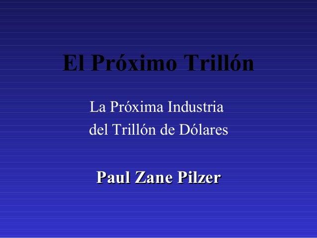 El Próximo TrillónLa Próxima Industriadel Trillón de DólaresPaul Zane PilzerPaul Zane Pilzer