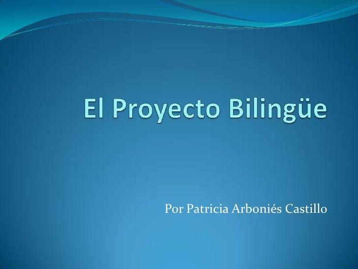 El Proyecto Bilingüe<br />Por Patricia Arboniés Castillo<br />