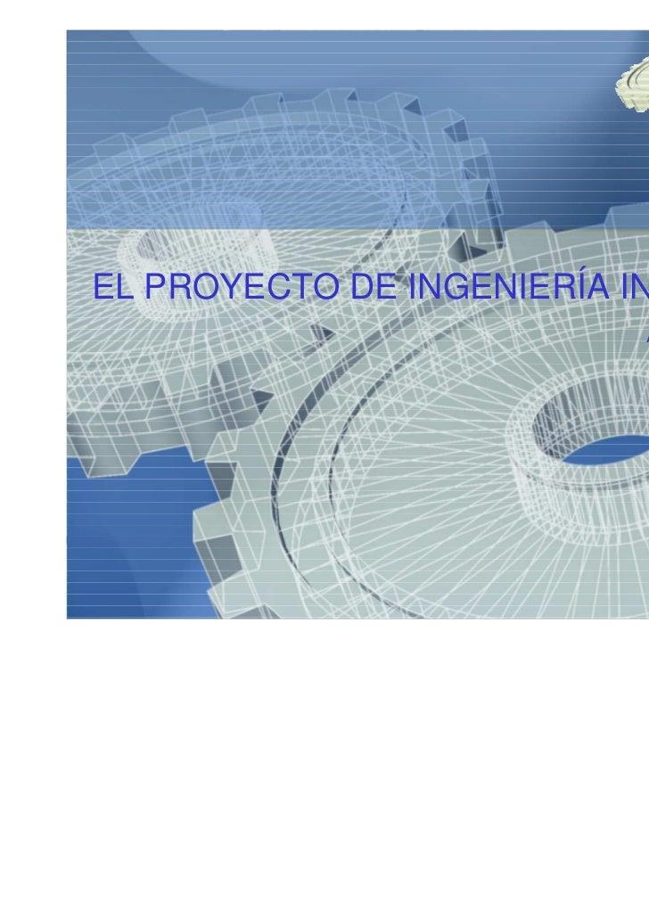 EL PROYECTO DE INGENIERÍA INDUSTRIAL                           Antonio Illana Martos