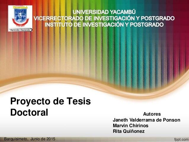 Proyecto de Tesis Doctoral Autores Janeth Valderrama de Ponson Marvin Chirinos Rita Quiñonez Barquisimeto, Junio de 2015