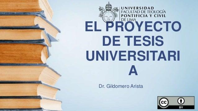 EL PROYECTO DE TESIS UNIVERSITARI A Dr. Gildomero Arista