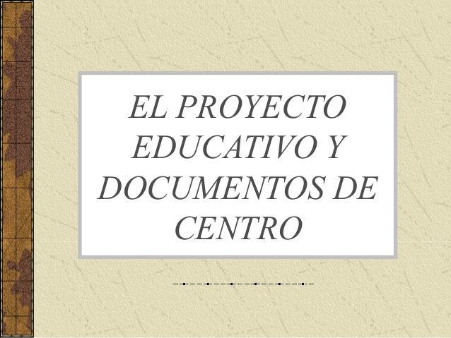EL PROYECTO EDUCATIVO Y DOCUMENTOS DE CENTRO