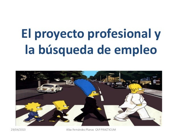 El proyecto profesional yla búsqueda de empleo29/04/2013 Alba Fernández Planas CAP PRACTICUM