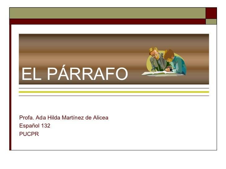EL PÁRRAFOProfa. Ada Hilda Martínez de AliceaEspañol 132PUCPR
