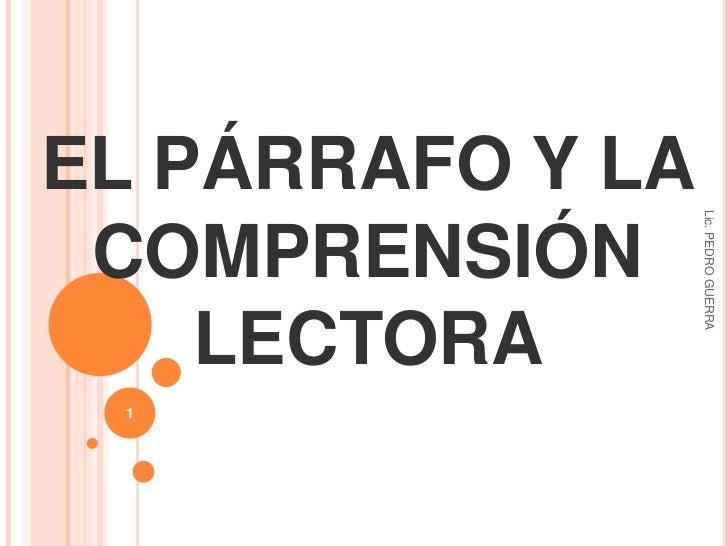 EL PÁRRAFO Y LA COMPRENSIÓN LECTORA <br />Lic. PEDRO GUERRA<br />1<br />