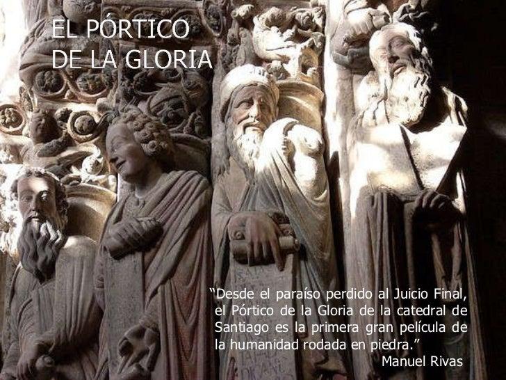 """"""" Desde el paraíso perdido al Juicio Final, el Pórtico de la Gloria de la catedral de Santiago es la primera gran película..."""