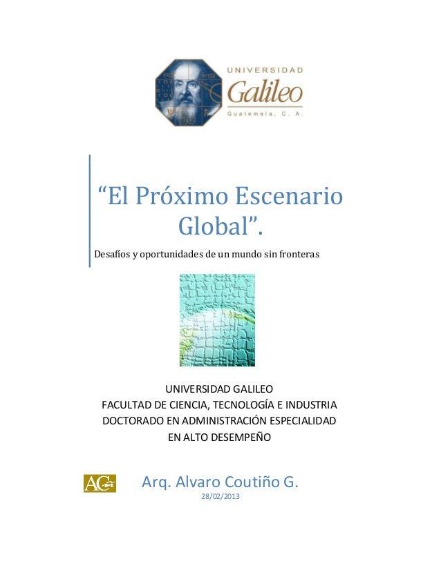 """""""El Próximo Escenario       Global"""".Desafíos y oportunidades de un mundo sin fronteras            UNIVERSIDAD GALILEO FACU..."""