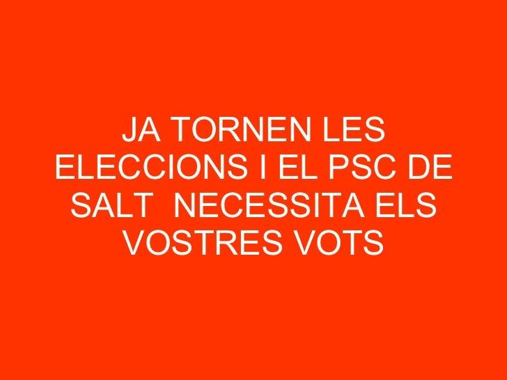 JA TORNEN LES ELECCIONS I EL PSC DE SALT  NECESSITA ELS VOSTRES VOTS