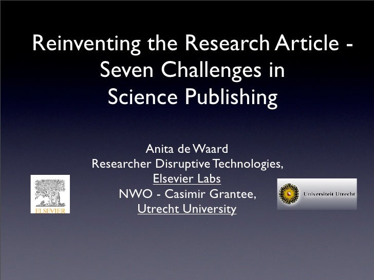 Reinventing the Research Article -       Seven Challenges in        Science Publishing                 Anita de Waard     ...