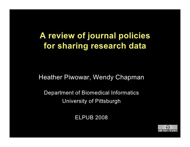 A review of journal policies  for sharing research data   Heather Piwowar, Wendy Chapman   Department of Biomedical Inform...