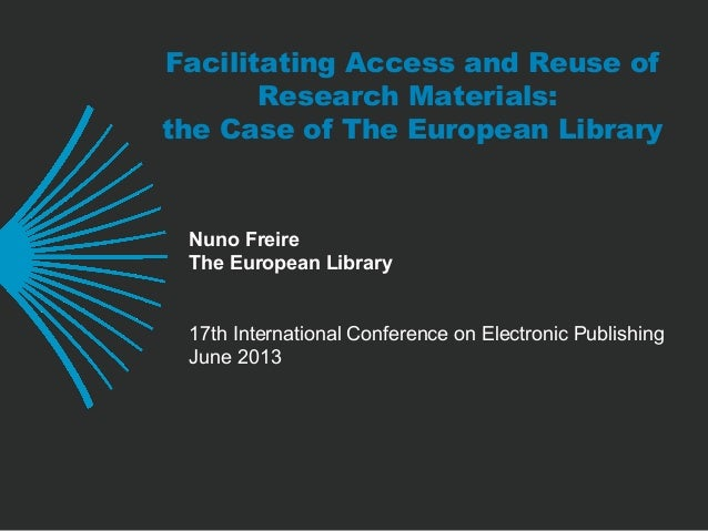 Facilitating Access and Reuse of Research Materials: the Case of The European Library Nuno Freire The European Library 17t...
