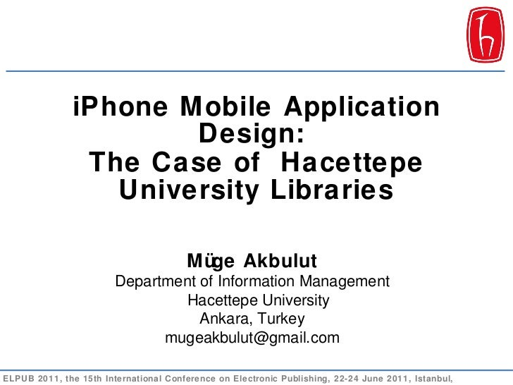 <ul><li>iPhone Mobile Application Design:  </li></ul><ul><li>The Case of  Hacettepe University Libraries </li></ul>ELPUB 2...