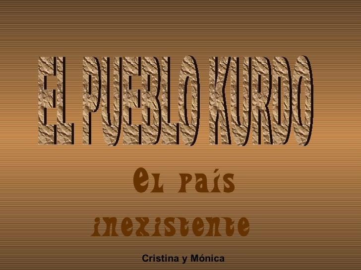 El país inexistente  Cristina y Mónica  EL PUEBLO KURDO