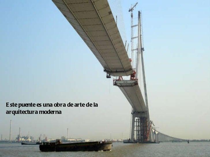 Este puente es una obra de arte de la arquitectura moderna